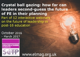 Future Leadership webinar series - Crystal ball gazing: how far can leaders second-guess the future of FE in their planning?